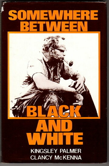 Somewhere Between Black and White: The Story of an Aboriginal Australian by Clancy McKenna as told to Kingsley Palmer