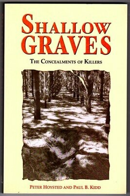 Shallow Graves: The Concealments of Killers by Peter Hoysted and Paul B Kidd