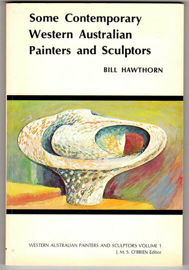 Some Contemporary Western Australian Painters and Sculptors [Western Australian Painters and Sculptors Volume 1] by Bill Hawthorn