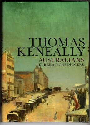 Australians: Volume 2: Eureka to the Diggers by Thomas Keneally