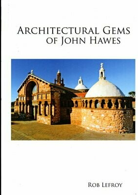 The Architectural Gems of John Hawes: Priest, Architect and Builder by Rob Lefroy
