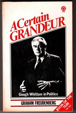 A Certain Grandeur: Gough Whitlam's Life in Politics by Graham Freudenberg