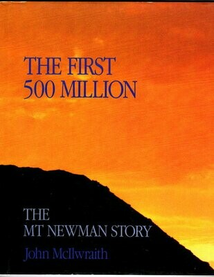 The First 500 Million: The Mt Newman Story by John McIlwraith