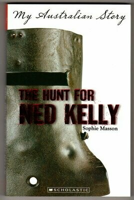 The Hunt for Ned Kelly (My Australian Story) by Sophie Masson