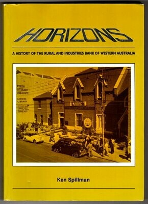 Horizons: A History of the Rural and Industries Bank of Western Australia by Ken Spillman