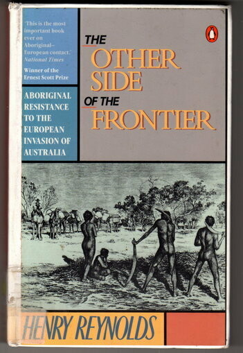 The Other Side of the Frontier: Aboriginal Resistance to the European Invasion of Australia by Henry Reynolds