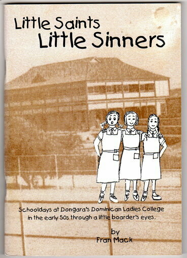 Little Saints, Little Sinners: Schooldays at Dongara's Dominican Ladies College in the Early 50s Through a Little Boarders Eye by Fran Mack (nee Frances Knuckey)