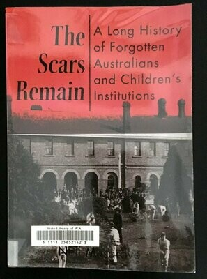 The Scars Remain: A Long History of Forgotten Australians and Children's Institutions by Neil Musgrove