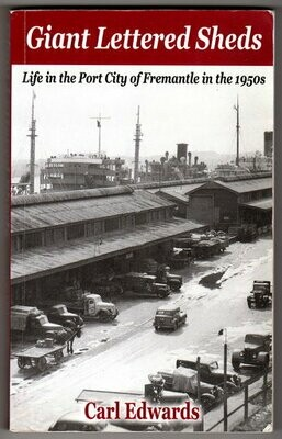 Giant Lettered Sheds: Life in the Port City of Fremantle in the 1950s by Carl Edwards