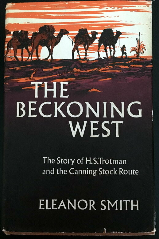 The Beckoning West: The Story of H S Trotman and the Canning Stock Route by Eleanor Smith