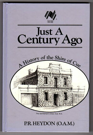 Just a Century Ago: A History of the Shire of Cue by P R Heydon