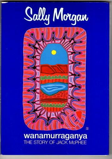 Wanamurraganya: The story of Jack McPhee by Sally Morgan