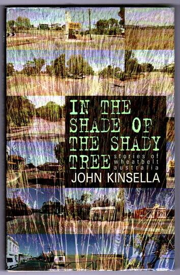 In the Shade of the Shady Tree: Stories of Wheatbelt Australia by John Kinsella