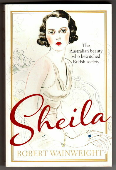 Sheila: The Australian Beauty Who Bewitched British Society by Robert Wainwright