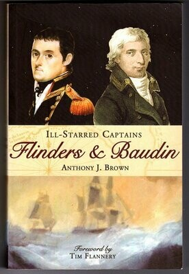 Ill-Starred Captains: Flinders & Baudin by Anthony J Brown