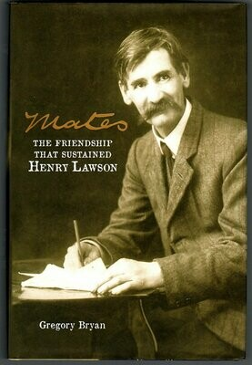Mates: The Friendship That Sustained Henry Lawson by Gregory Bryan