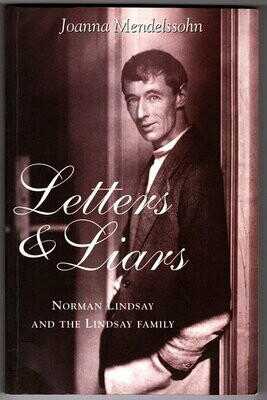 Letters & Liars: Norman Lindsay and the Lindsay family by Joanna Mendelssohn