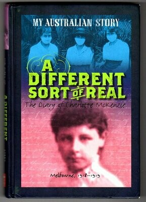 A Different Sort of Real: The Diary of Charlotte McKenzie, Melbourne, 1918-1919 (My Australian Story) by Kerry Greenwood