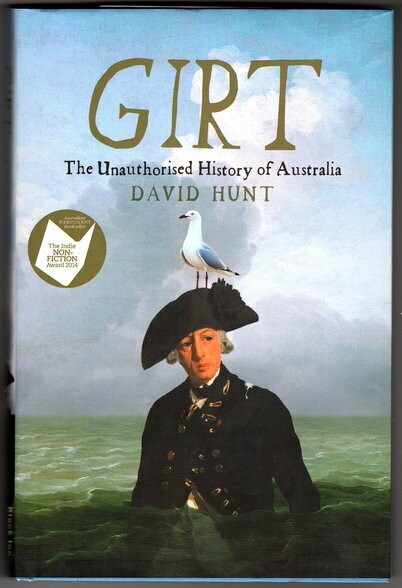 Girt: The Unauthorised History of Australia: Volume 1: From Megafauna to Macquarie by David Hunt