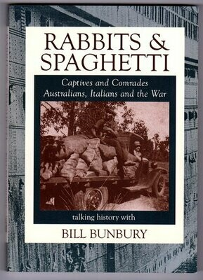 Rabbits and Spaghetti: Captives and Comrades: Australians, Italians and the War by Bill Bunbury