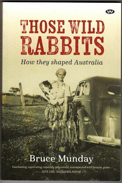 Those Wild Rabbits: How they shaped Australia by Bruce Munday