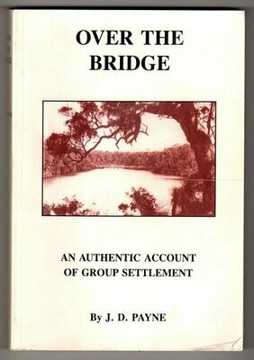 Over the Bridge: An Authentic Account of Group Settlement by Joyce D Payne