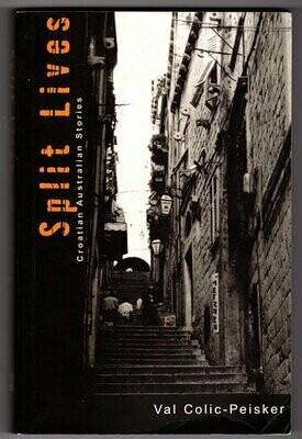 Split Lives: Croatian Australian Stories by Val Colic-Peisker