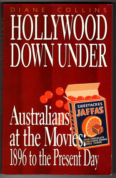 Hollywood Down Under: Australians at the Movies: 1896 to the Present Day by Diane Collins