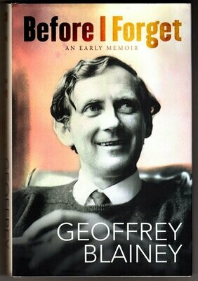 Before I Forget: An Early Memoir by Geoffrey Blainey
