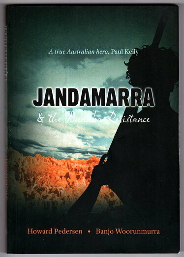 Jandamarra and the Bunuba Resistance by Howard Pedersen and Banjo Woorunmurra