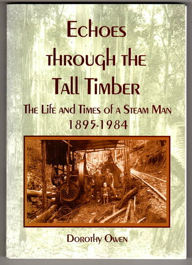 Echoes Through the Tall Timber: The Life and Teams of a Steam Man 1895-1984 by Dorothy Owen