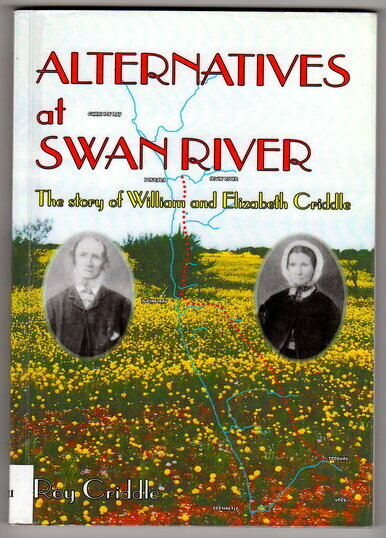 Alternatives at Swan River: The Story of William and Elizabeth Criddle by Roy Criddle