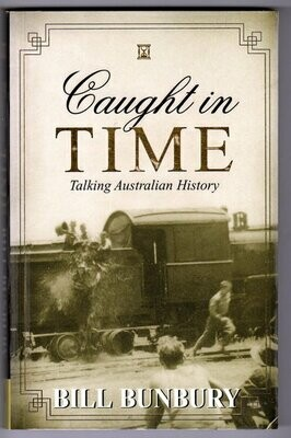 Caught in Time: Talking Australian History by Bill Bunbury