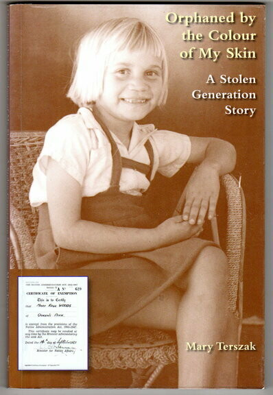 Orphaned by the Colour of My Skin: A Stolen Generation Story by Mary Terszak