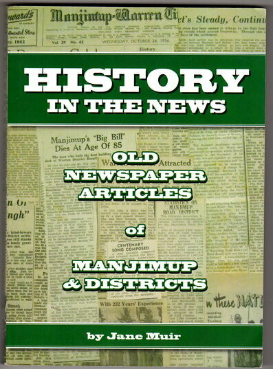 History in the News: Old Newspaper Articles of Manjimup & Districts by Jane Muir