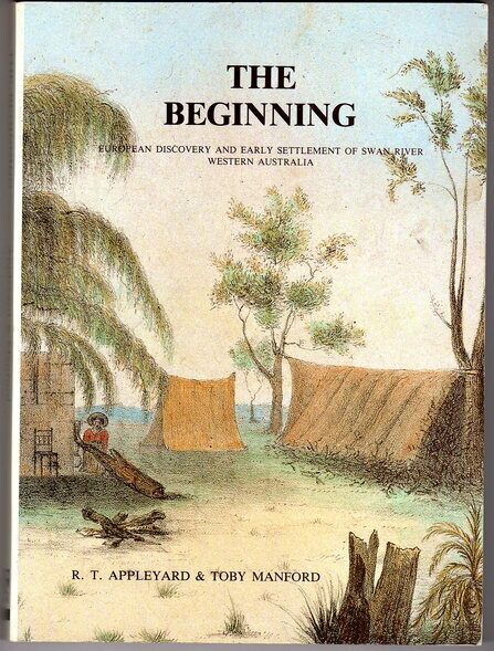 The Beginning: European Discovery and Early Settlement of the Swan River Western Australia (Sesquicentenary Celebrations) by R T Appleyard and Toby Manford