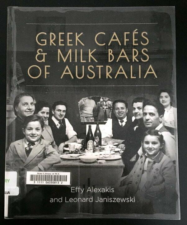 Greek Cafes and Milk Bars of Australia by Effy Alexakis and Leonard Janiszewski