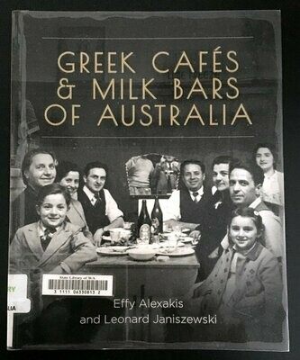 Greek Cafes and Milk Bars of Australia by Effy Alexakis and Leonard Janiszewski
