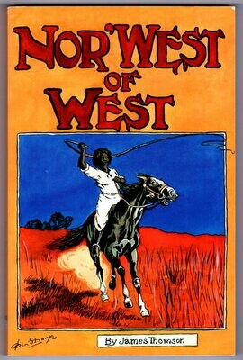 Nor'West of West: Western Australia Land of Wine, Corn, Pearls, Wool and Gold by James Thomson