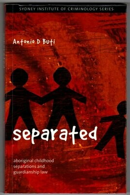 Separated: Aboriginal Childhood Separation and Guardianship Law by Antonio D Buti