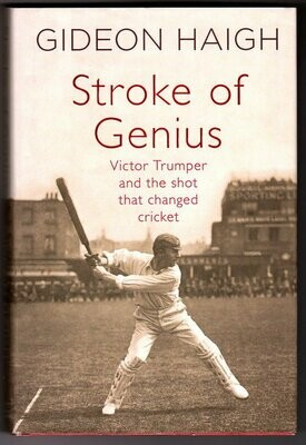 Stroke of Genius: Victor Trumper and the Shot That Changed Cricket by Gideon Haigh