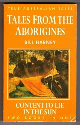 True Australian Tales: Two Books in One: Tales from the Aborigines and Content to Lie in the Sun by Bill Harney