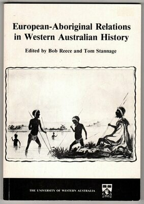 European-Aboriginal Relations in Western Australian History: Studies in Western Australian History VIII December 1984 edited by Bob Reece and Tom Stannage