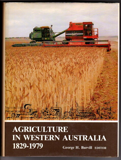Agriculture in Western Australia: 150 Years of Development and Achievement 1829-1979 (Sesquicentenary Celebrations Series) edited by G H Burvill