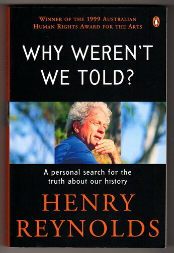 Why Weren't We Told? A Personal Search for the Truth About Our History by Henry Reynolds