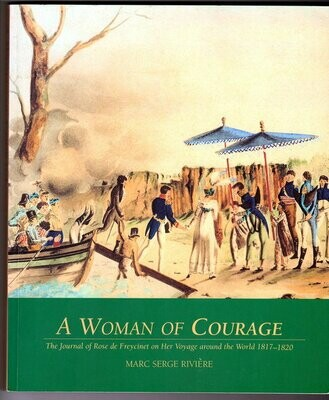 A Woman of Courage: The Journal of Rose De Freycinet on Her Voyage Around the World 1817–1820 translated and edited by Marc Serge Rivière
