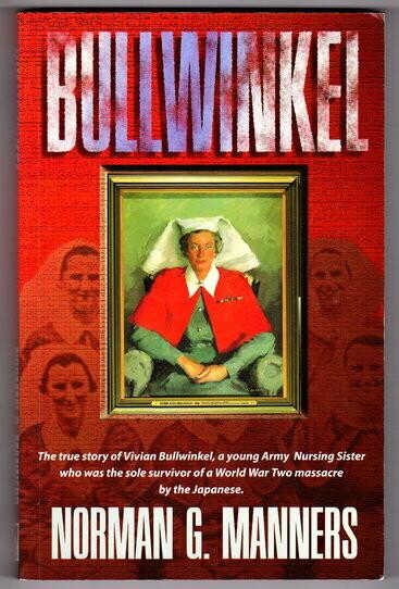 Bullwinkel: The True Story of Vivian Bullwinkel by Norman G Manners