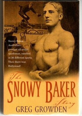 The Snowy Baker Story by Greg Growden