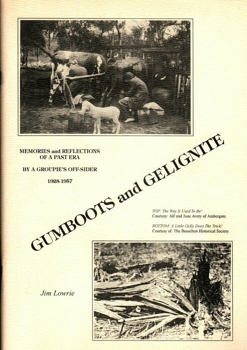 Gumboots and Gelignite: Memories and Reflections of a Past Era by a Groupies Off-Sider 1928-1957 [Group 13] by Jim Lowrie