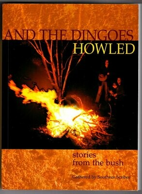 And the Dingoes Howled: Stories from the Bush by Southern Scribes